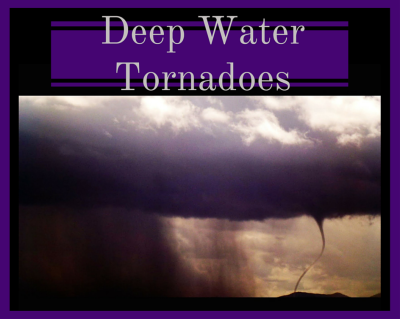 Deep Water Tornadoes (1)