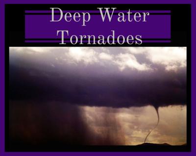 Deep Water Tornadoes (1)